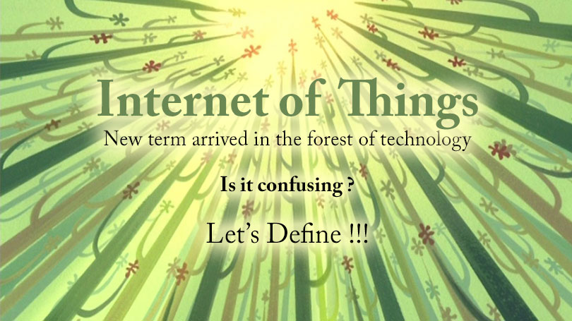 Internet of everything, A new term arrived in the forest of technology. Its confusing? lets define