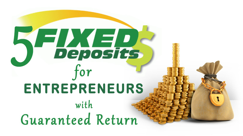 5 Fixed Deposits for Entrepreneur with guaranteed returns